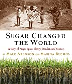 Sugar Changed the World: A Story of Magic, Spice, Slavery, Freedom, and Science by Marc Aronson and Marina Budhos