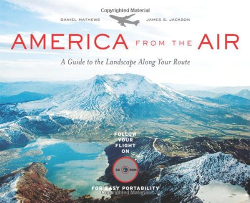 America from the Air: A Guide to the Landscape Along Your Route - Daniel Mathews, James S. Jackson