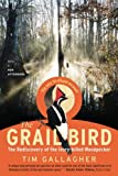 The Grail Bird : The Rediscovery of the Ivory-billed Woodpecker