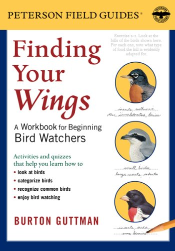 Finding Your Wings: A Workbook for Beginning Bird Watchers (Peterson Field Guide Workbook), Guttman, Burton S.