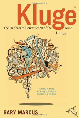 Kluge: The Haphazard Construction of the Human Mind, by Marcus, G.