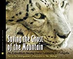 Saving the Ghost of the Mountain: An Expedition Among Snow Leopards in Mongolia by Sy Montgomery