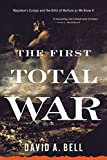 The First Total War: Napoleon's Europe and the Birth of Warfare as We Know It