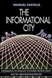 The Informational City: Information Technology, Economic Restructuring, and the Urban-Regional Process