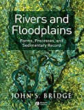 Rivers and Floodplains: Forms, Processes, and Sedmentary Record