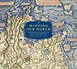 Mapping our world : Terra Incognita to Australia / National Library of Australia.