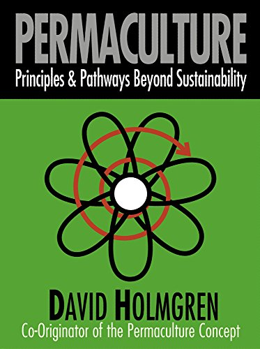 Permaculture: Principles and Pathways beyond Sustainability, Holmgren, David