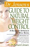 Dr. Jensen's Guide to Natural Weight Control : A Balanced Approach to Well-Being