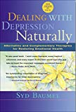 Dealing with Depression Naturally : Alternatives and Complementary Therapies for Restoring Emotional Health - book cover picture