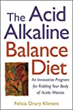 The Acid Alkaline Balance Diet : An Innovative Program for Ridding Your Body of Acidic Wastes