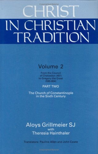 PDF Christ in Christian Tradition Volume Two From the Council of Chalcedon 451 to Gregory the Great 590 604 Part Two The Church of Constantinople in the Sixth Century