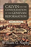 Calvin and the Consolidation of the Genevan Reformation: With a New Preface
