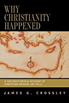 Why Christianity Happened, James Crossley