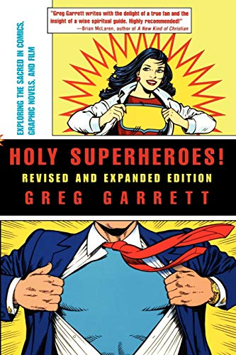 Holy Superheroes! Revised and Expanded Edition: Exploring the Sacred in Comics, Graphic Novels, and Film - Greg Garrett