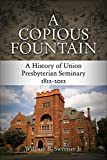 A Copious Fountain: A History of Union Presbyterian Seminary 1812–2012 book cover