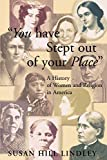 """You Have Stept Out of Your Place"": A History of Women and Religion in America"