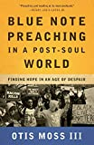 Blue Note Preaching in a Post-Soul World: Finding Hope in an Age of Despair, Moss III, Otis