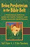 Being Presbyterian in the Bible Belt: A Theological Survival Guide for Youth, Parents, and Other Confused Presbyterians - book cover picture