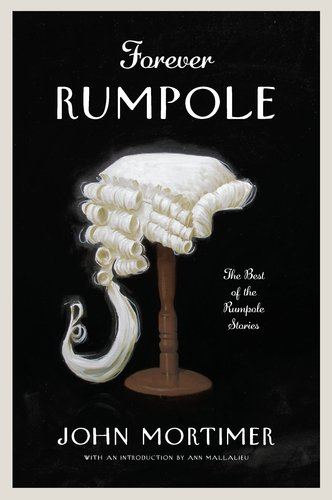 Forever Rumpole: The Best of the Rumpole Stories, Mortimer, John
