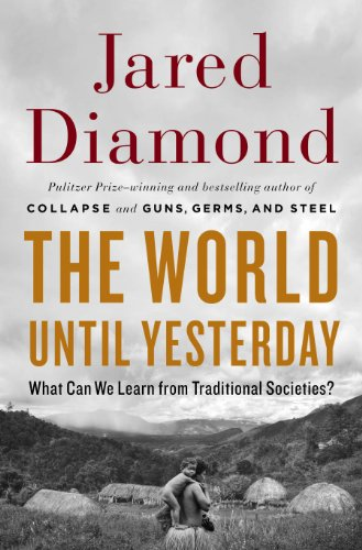 The World Until Yesterday: What Can We Learn from Traditional Societies? - Jared Diamond