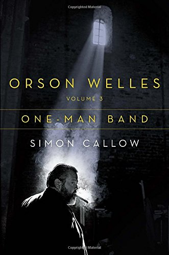 Orson Welles, Volume 3: One-Man Band - Simon Callow