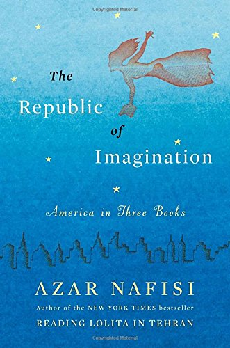The Republic of Imagination: America in Three Books, Azar Nafisi