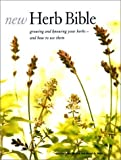 New Herb Bible : Growing and Knowing Your Herbs - And How to Use Them