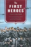 The First Heroes: The Extraordinary Story of the Doolittle Raid - America's First World War II Victory