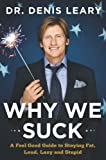 Why We Suck: A Feel Good Guide to Staying Fat, Loud, Lazy and Stupid