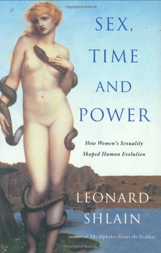 Sex, Time and Power: How Women's Sexuality Shaped Human Evolution, by Shlain, L.