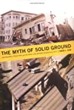 The Myth of Solid Ground : Earthquakes, Prediction, and the Fault Line Between Reason and Faith