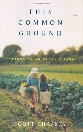 This Common Ground: Seasons on an Organic Farm, Chaskey, Scott