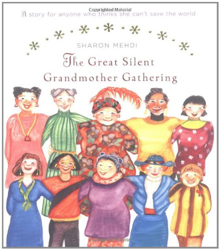 The Great Silent Grandmother Gathering: A Story for Anyone Who Thinks She Can't Save the World, Mehdi, Sharon