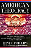 American Theocracy : The Peril and Politics of Radical Religion, Oil, and Borrowed Money in the 21stCentury