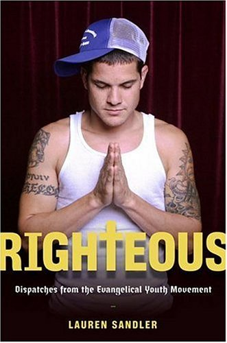 Righteous: Dispatches from the Evangelical Youth, by Sandler, L.