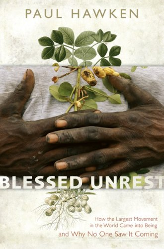 Blessed Unrest: How the Largest Movement in the World Came into Being and Why No One Saw It Coming, Hawken, Paul