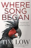 Where song began : Australia's birds and how they changed the world / Tim Low.