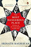 THE MOST DANGEROUS PLACE : A History of the United States in South Asia