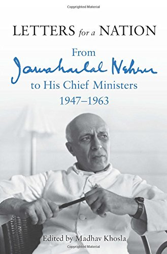 LETTERS FOR A NATION-FROM JAWAHARLAL NEHRU TO HIS CHIEF MINISTERS 1947-1963 (*)