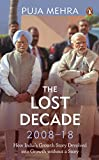 THE LOST DECADE 2008 - 18 : How India's Growth Story Devolved into Growth Without a Story