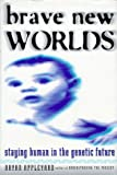 Brave New Worlds : Staying Human in the Genetic Future - book cover picture