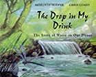The Drop in My Drink: The Story of Water on Our Planet by Meredith Jean Hooper