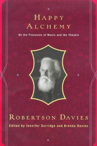 Happy Alchemy: On the Pleasures of Music and the Theatre, Davies, Robertson