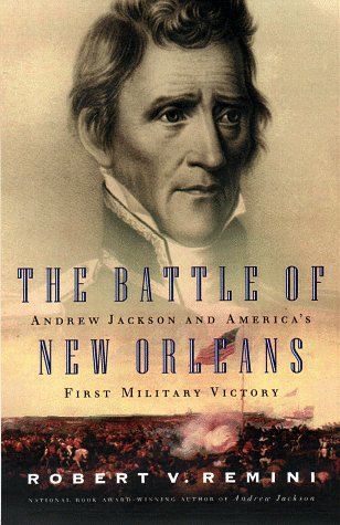 The Battle of New Orleans: Andrew Jackson and America's First Military Victory, Remini, Robert V.