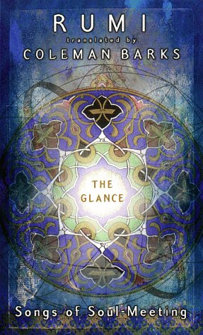 The Glance: Songs of Soul-Meeting, Rumi, Jalaloddin