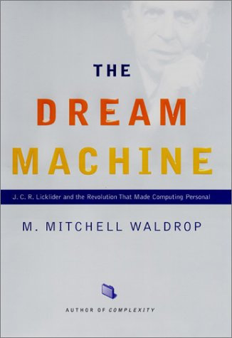 The Dream Machine: J.C.R. Licklider and the Revolution That Made Computing Personal, Waldrop, M. Mitchell
