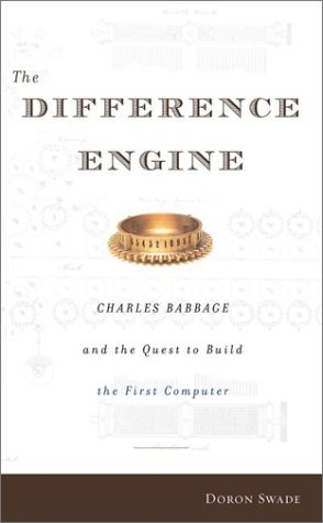The Difference Engine: Charles Babbage and the Quest to Build the First Computer, Swade, Doron
