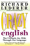Crazy English: The Ultimate Joy Ride Through Our Language