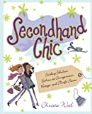 Secondhand Chic : Finding Fabulous Fashion at Consignment, Vintage, and Thrift Shops