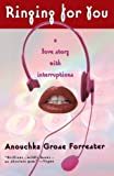 Ringing for You : A Love Story with Interruptions by Anouchka Grose Forrester